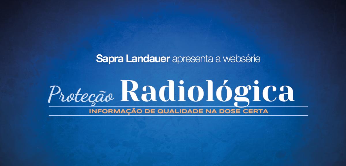 ed40cc4bebc67 Websérie da Sapra traz informação com especialistas em proteção radiológica  - Sapra Landauer